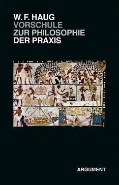 VorSchule zur Philosophie der Praxis - Haug, Wolfgang Fritz