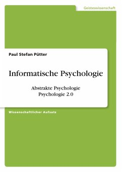 Informatische Psychologie. Abstrakte Psychologie. Psychologie 2.0 (eBook, PDF) - Pütter, Paul Stefan