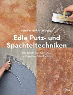Edle Putz- und Spachteltechniken - Benad, Martin;Ziegler, Peter