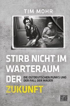 Stirb nicht im Warteraum der Zukunft - Mohr, Tim