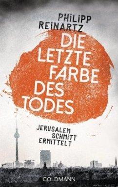 Die letzte Farbe des Todes / Jerusalem Schmitt Bd.1 - Reinartz, Philipp