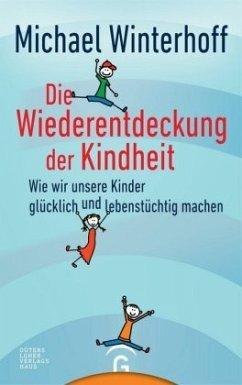 Die Wiederentdeckung der Kindheit - Winterhoff, Michael