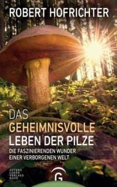 Das geheimnisvolle Leben der Pilze - Hofrichter, Robert