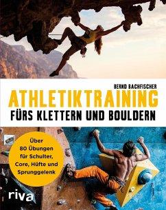 Athletiktraining fürs Klettern und Bouldern - Bachfischer, Bernd