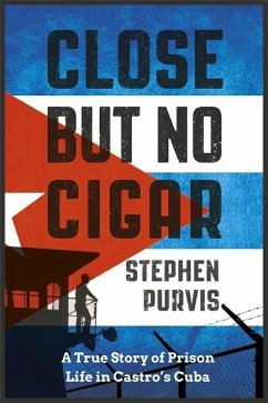 Close But No Cigar: A True Story of Prison Life in Castro's Cuba - Purvis, Stephen