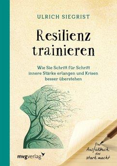 Resilienz trainieren - Siegrist, Ulrich