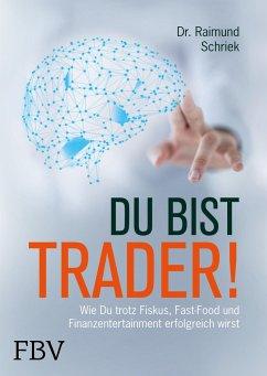 Du bist Trader! - Schriek, Raimund