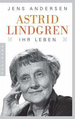 Astrid Lindgren. Ihr Leben - Andersen, Jens