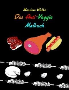 Das Anti-Veggie-Malbuch - Wolke, Massimo
