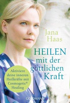 Heilen mit der göttlichen Kraft - Haas, Jana