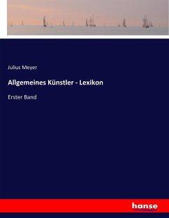 9783743431881 - Herausgeber: Meyer, Julius: Allgemeines Künstler - Lexikon - Livre