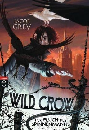 Der Fluch des Spinnenmanns / Wild Crow Bd.1 - Grey, Jacob