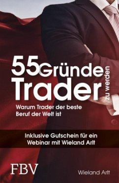 55 Gründe, Trader zu werden - Arlt, Wieland