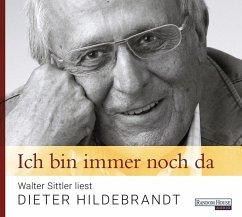 Ich bin immer noch da - Walter Sittler liest Dieter Hildebrandt, 1 Audio-CD - Hildebrandt, Dieter