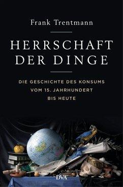 Herrschaft der Dinge - Trentmann, Frank
