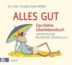 Alles gut - Das kleine Überlebensbuch - Croos-Müller, Claudia