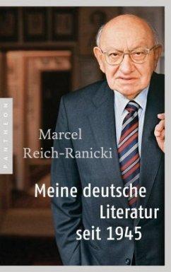 Meine deutsche Literatur seit 1945 - Reich-Ranicki, Marcel
