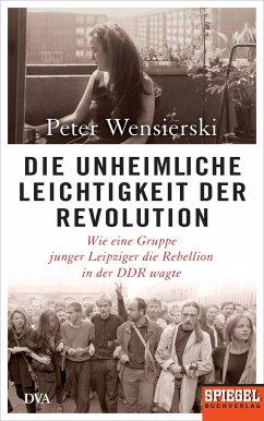 Die unheimliche Leichtigkeit der Revolution - Wensierski, Peter