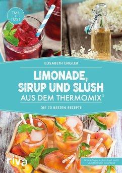 Limonade, Sirup und Slush aus dem Thermomix® - Engler, Elisabeth