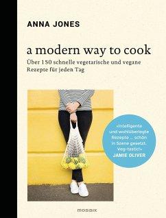 A Modern Way to Cook - Jones, Anna
