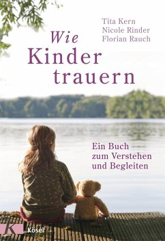 Wie Kinder trauern - Kern, Tita; Rinder, Nicole; Rauch, Florian