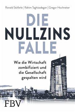 Die Nullzinsfalle - Stöferle, Ronald; Taghizadegan, Rahim; Hochreiter, Gregor