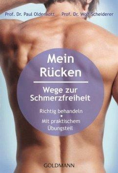Mein Rücken - Wege zur Schmerzfreiheit - Oldenkott, Paul Th.; Scheiderer, Wolf D.; Weidner, Andreas