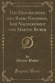 Die Geschichten des Rabbi Nachman, Ihm Nacherzählt von Martin Buber (Classic Reprint)