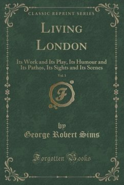 Living London, Vol. 1: Its Work and Its Play, I...