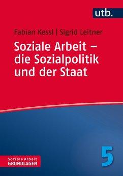 Soziale Arbeit - die Sozialpolitik und der Staat - Kessl, Fabian; Leitner, Sigrid