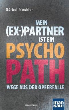 Mein (Ex-)Partner ist ein Psychopath - Mechler, Bärbel
