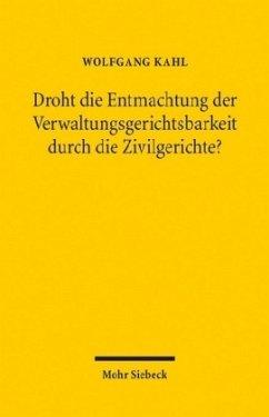 Droht die Entmachtung der Verwaltungsgerichtsbarkeit durch die Zivilgerichte? - Kahl, Wolfgang