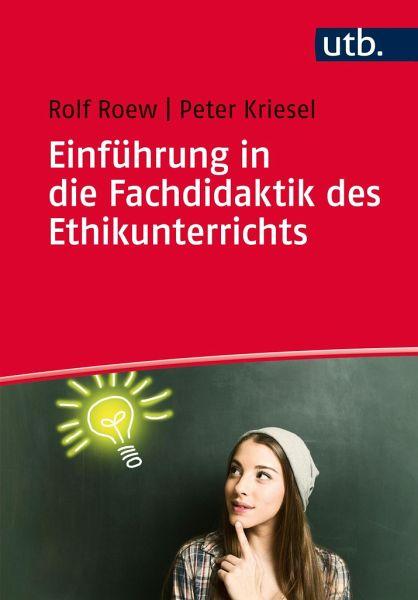 Einführung in die Fachdidaktik des Ethikunterrichts - Roew, Rolf; Kriesel, Peter