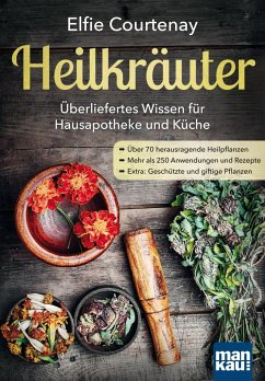 Heilkräuter - Überliefertes Wissen für Hausapotheke und Küche - Courtenay, Elfie