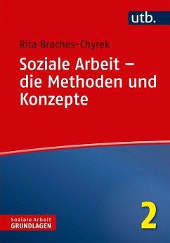 Soziale Arbeit - die Methoden und Konzepte - Braches-Chyrek, Rita