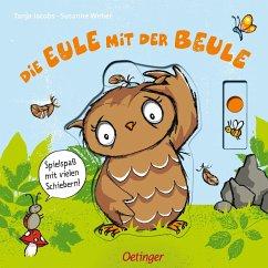 Die Eule mit der Beule. Spielspaß mit vielen Schiebern - Jacobs, Tanja; Weber, Susanne