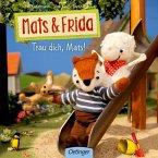 Trau dich, Mats! / Mats & Frida Bd.3