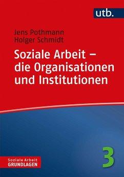 Soziale Arbeit - die Organisationen und Institutionen - Pothmann, Jens; Schmidt, Holger