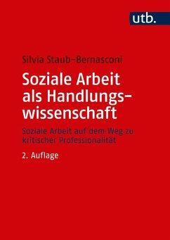 Soziale Arbeit als Handlungswissenschaft - Staub-Bernasconi, Silvia