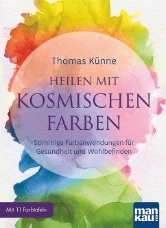 Heilen mit kosmischen Farben - Künne, Thomas