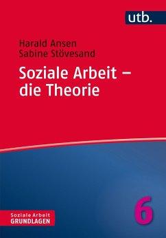 Soziale Arbeit - die Theorie - Ansen, Harald; Stövesand, Sabine