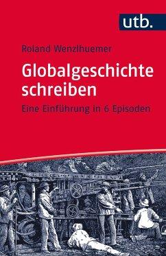 Globalgeschichte schreiben - Wenzlhuemer, Roland