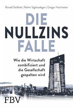 Die Nullzinsfalle (eBook, PDF) - Stöferle, Ronald; Taghizadegan, Rahim; Hochreiter, Gregor