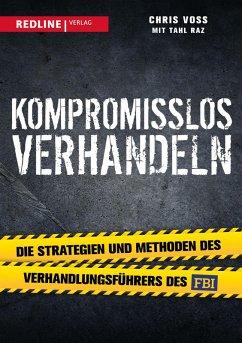 Kompromisslos verhandeln (eBook, ePUB) - Voss, Chris; Raz, Tahl