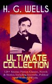 H. G. WELLS Ultimate Collection: 120+ Science Fiction Classics, Novels & Stories; Including Scientific, Political and Historical Works (eBook, ePUB)