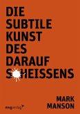 Die subtile Kunst des darauf Scheißens (eBook, PDF)