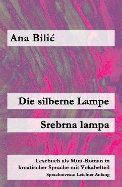 Die silberne Lampe / Srebrna lampa (eBook, ePUB) - Bilic, Ana