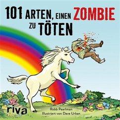 101 Arten, einen Zombie zu töten (eBook, ePUB) - Pearlman, Robb; Urban, Dave