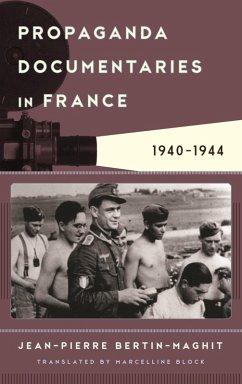 Propaganda Documentaries in France (eBook, ePUB) - Bertin-Maghit, Jean-Pierre