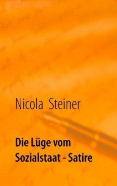 Die Lüge vom Sozialstaat - Steiner, Nicola